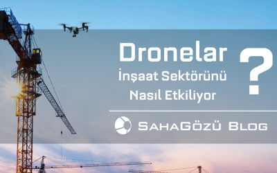 Dronelar İnşaat Sektörünü    Nasıl Etkiliyor?